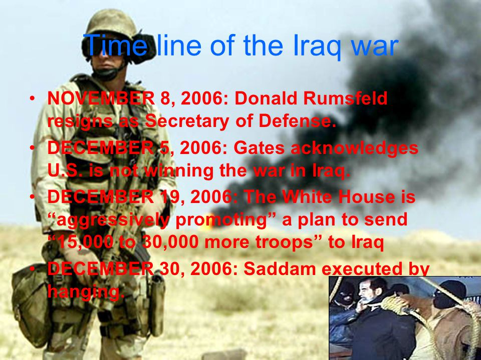 Time line of the Iraq war NOVEMBER 8, 2006: Donald Rumsfeld resigns as Secretary of Defense.