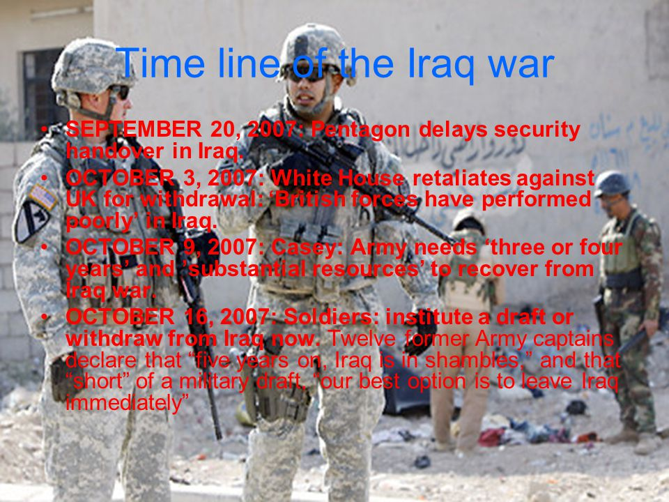 Time line of the Iraq war SEPTEMBER 20, 2007: Pentagon delays security handover in Iraq.