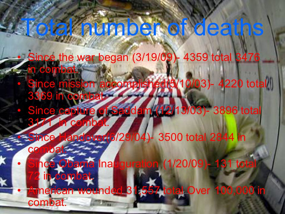Total number of deaths Since the war began (3/19/09)- 4359 total 3476 in combat.