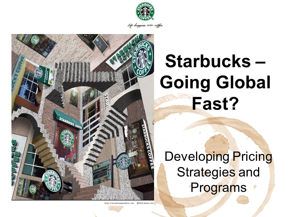 Starbucks – Going Global Fast? Developing Pricing Strategies and Programs