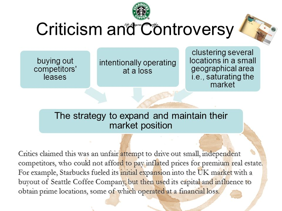 Criticism and Controversy The strategy to expand and maintain their market position buying out competitors' leases intentionally operating at a loss c