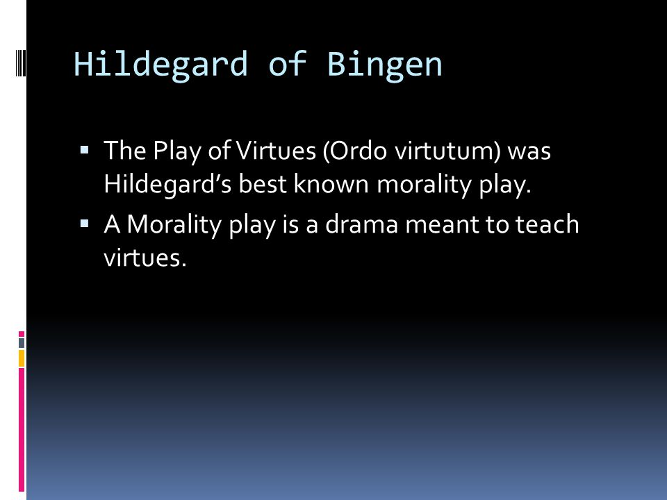 Hildegard of Bingen  The Play of Virtues (Ordo virtutum) was Hildegard's best known morality play.