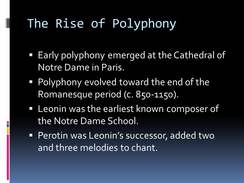The Rise of Polyphony  Early polyphony emerged at the Cathedral of Notre Dame in Paris.