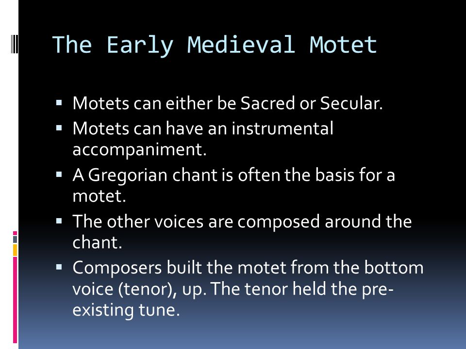 The Early Medieval Motet  Motets can either be Sacred or Secular.