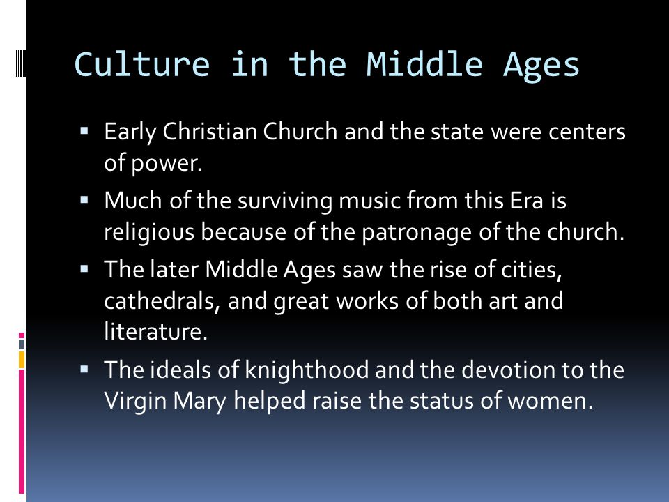 Culture in the Middle Ages  Early Christian Church and the state were centers of power.