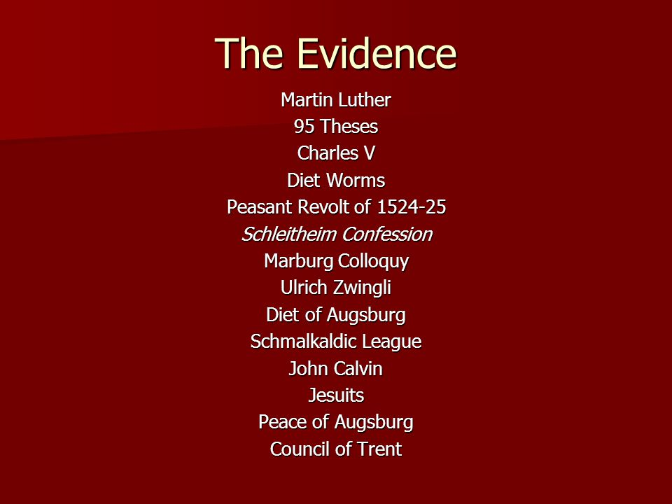 The Evidence Martin Luther 95 Theses Charles V Diet Worms Peasant Revolt of 1524-25 Schleitheim Confession Marburg Colloquy Ulrich Zwingli Diet of Aug