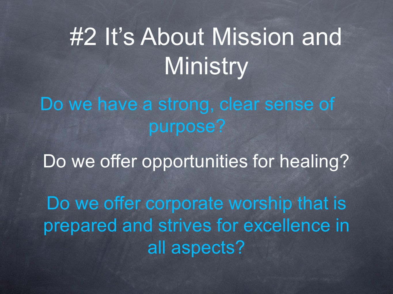 Do we offer corporate worship that is prepared and strives for excellence in all aspects.
