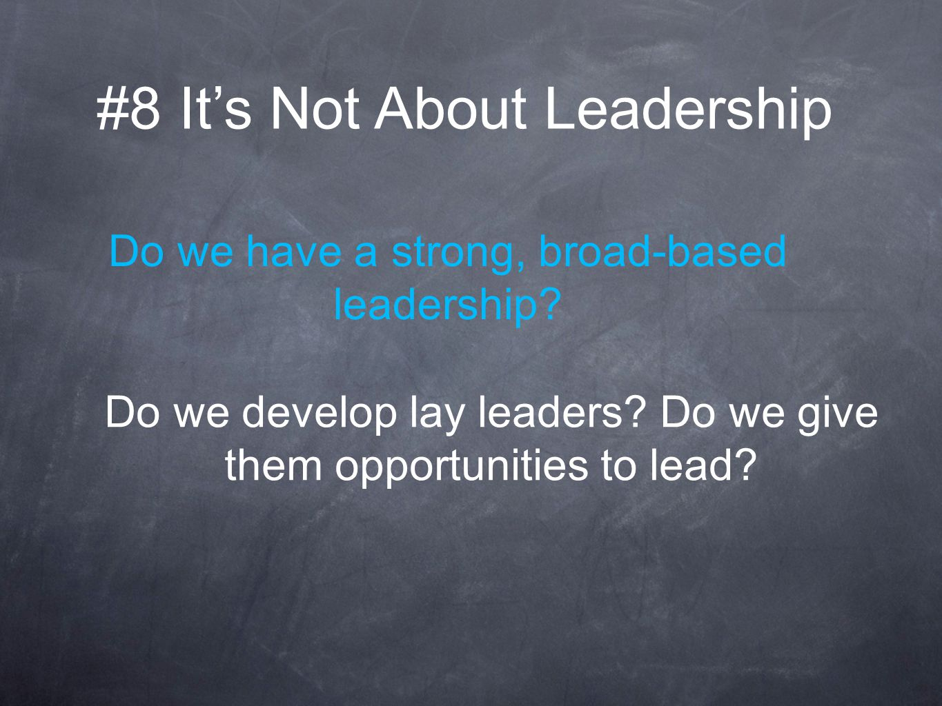 Do we develop lay leaders. Do we give them opportunities to lead.
