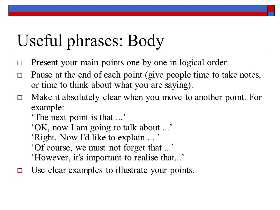 Useful phrases: Body  Present your main points one by one in logical order.