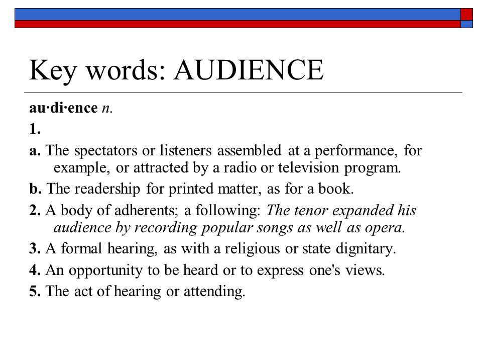 Key words: AUDIENCE au·di·ence n. 1. a.