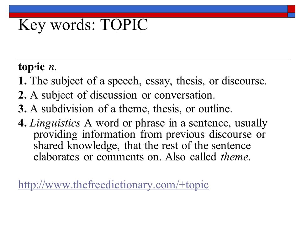 Key words: TOPIC top·ic n.1. The subject of a speech, essay, thesis, or discourse.