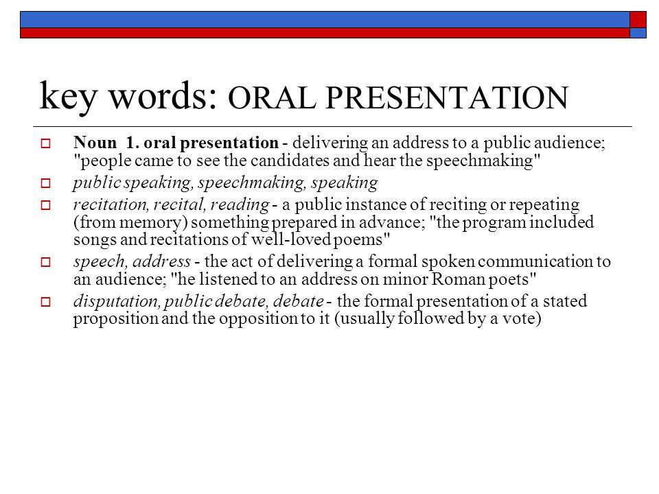key words: ORAL PRESENTATION  Noun 1.