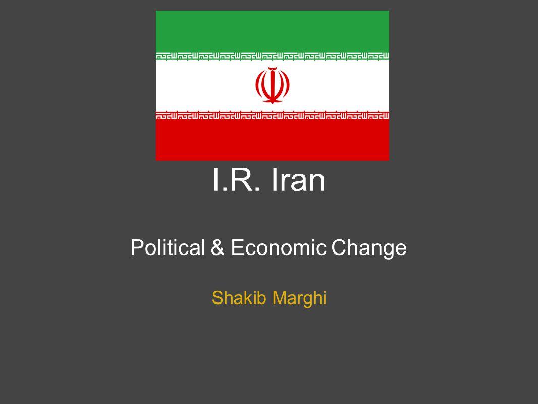 I.R. Iran Political & Economic Change Shakib Marghi