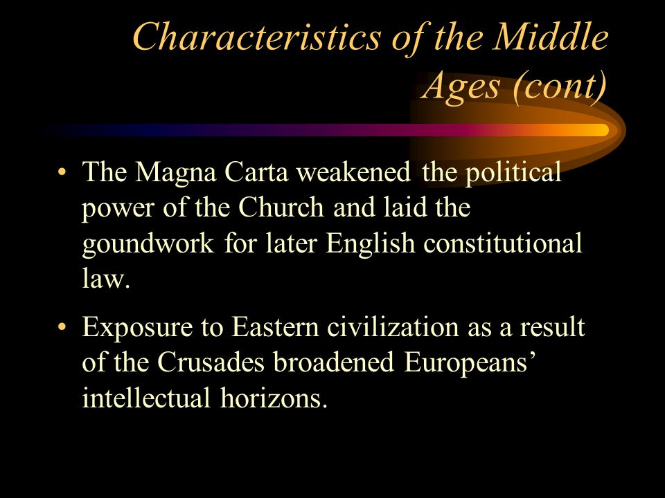 Characteristics of the Middle Ages (cont) The ideals of chivalry improved attitudes toward but not the rights of women.