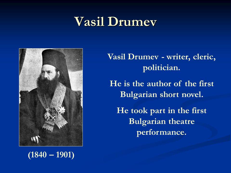 Vasil Drumev Vasil Drumev - writer, cleric, politician.