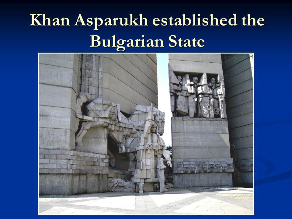 Khan Asparukh established the Bulgarian State
