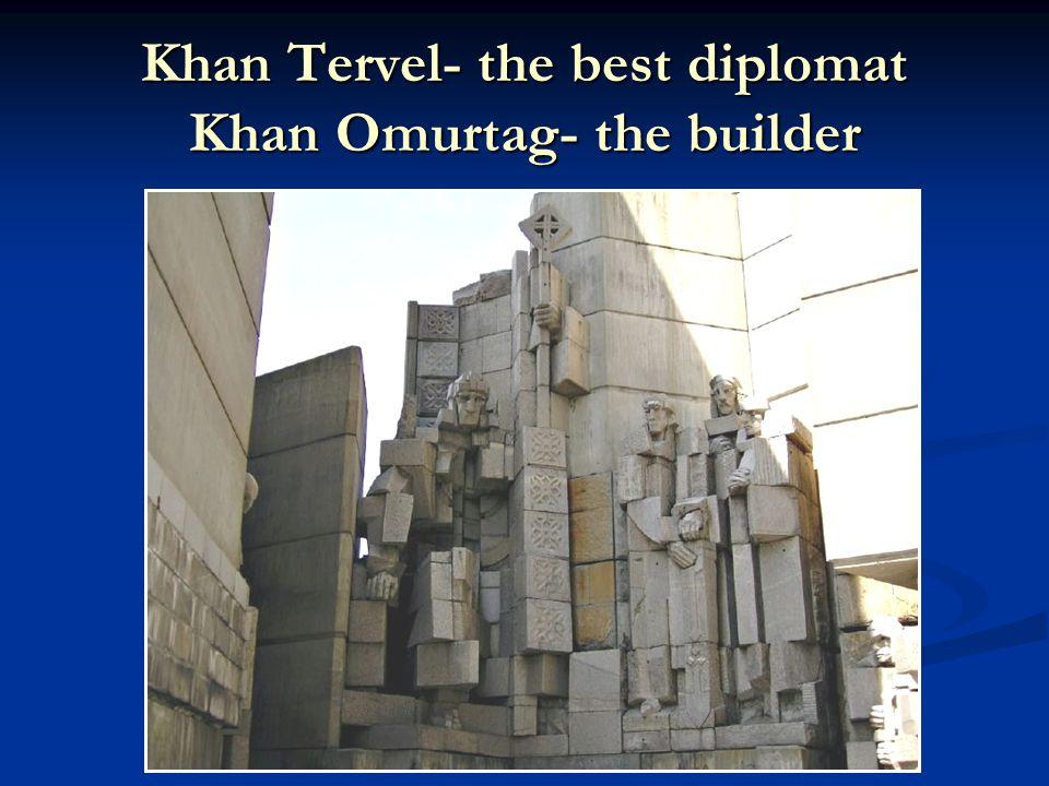 Khan Tervel- the best diplomat Khan Omurtag- the builder