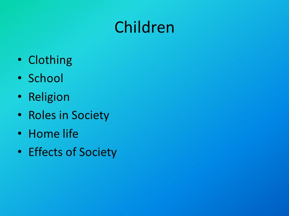Children Clothing School Religion Roles in Society Home life Effects of Society