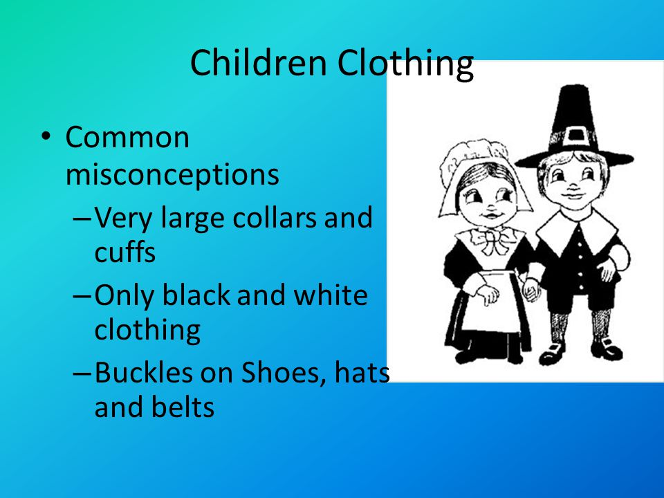 Children Clothing Common misconceptions – Very large collars and cuffs – Only black and white clothing – Buckles on Shoes, hats and belts