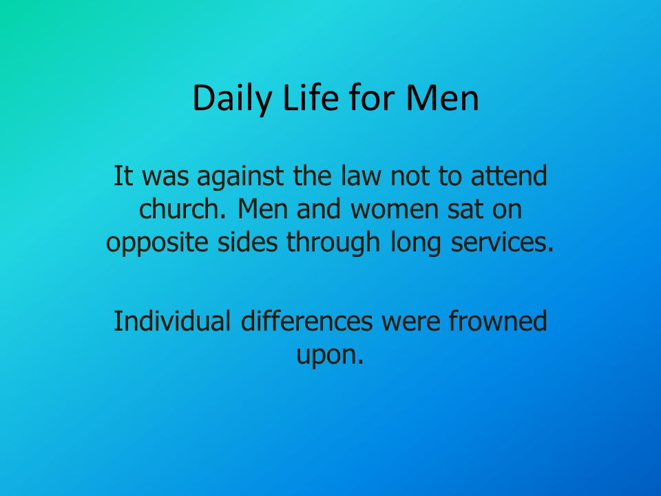 Daily Life for Men It was against the law not to attend church.