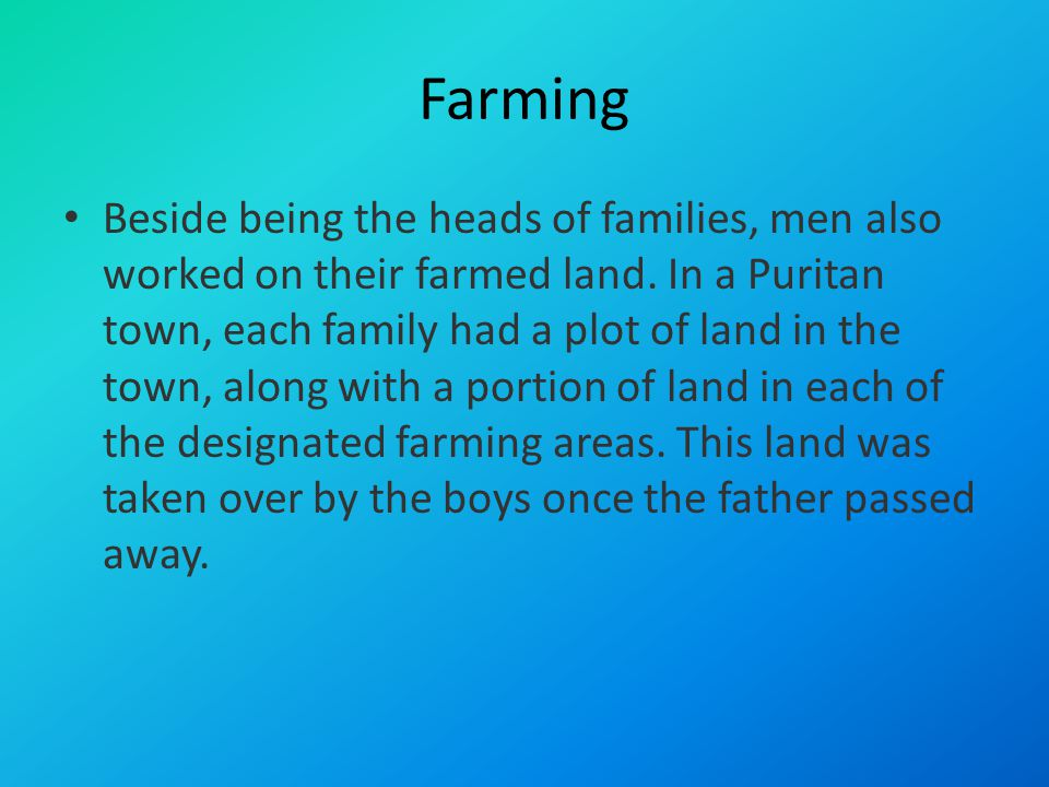 Farming Beside being the heads of families, men also worked on their farmed land.