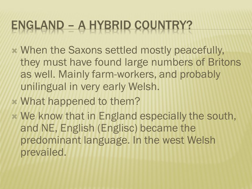  When the Saxons settled mostly peacefully, they must have found large numbers of Britons as well.