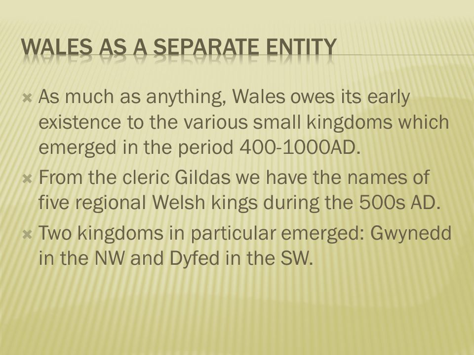  As much as anything, Wales owes its early existence to the various small kingdoms which emerged in the period 400-1000AD.