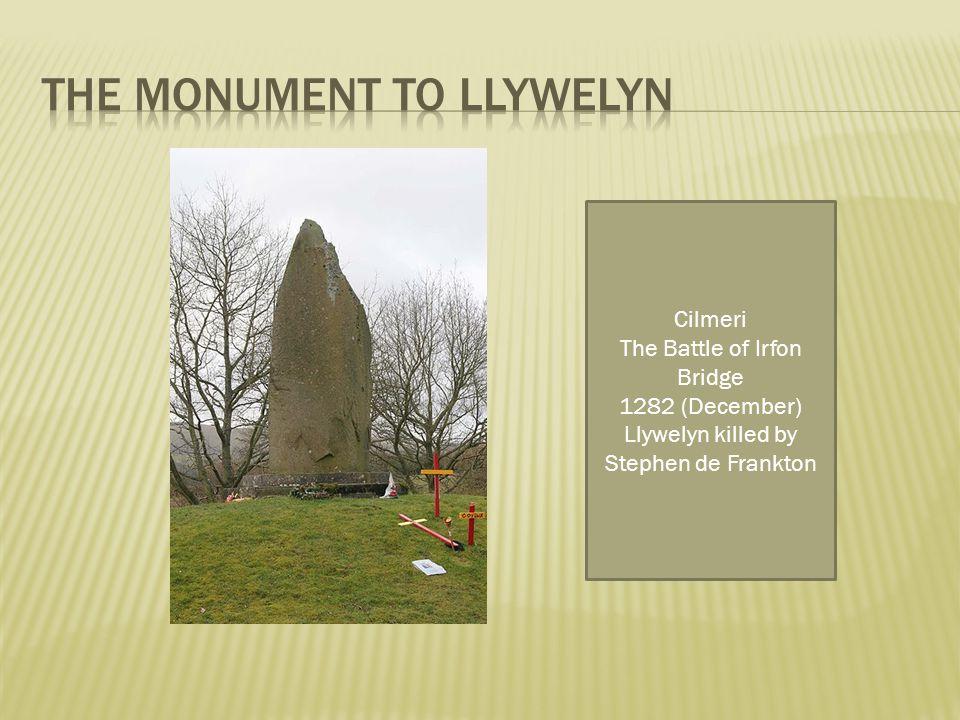 Cilmeri The Battle of Irfon Bridge 1282 (December) Llywelyn killed by Stephen de Frankton