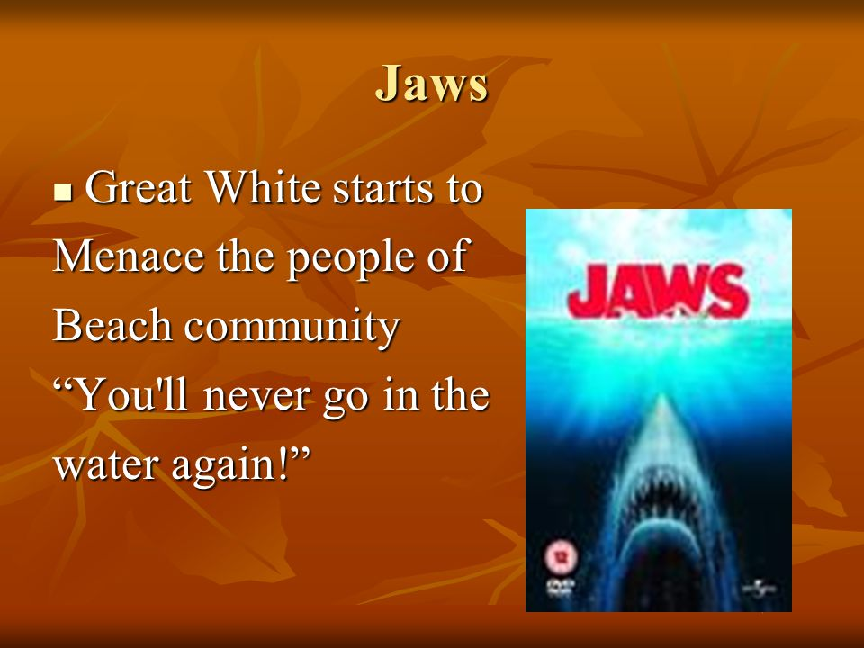 Jaws Great White starts to Great White starts to Menace the people of Beach community You ll never go in the water again!