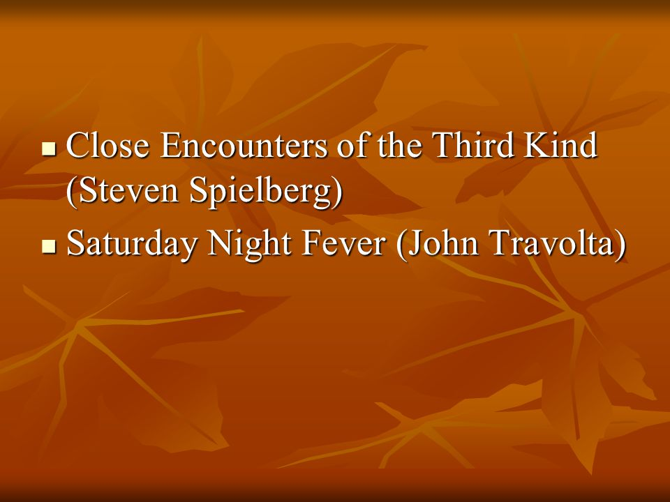Close Encounters of the Third Kind (Steven Spielberg) Close Encounters of the Third Kind (Steven Spielberg) Saturday Night Fever (John Travolta) Saturday Night Fever (John Travolta)