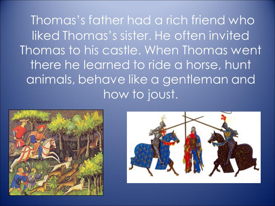 When Thomas was 10 he went to school.First of all in London and then in France and Italy.