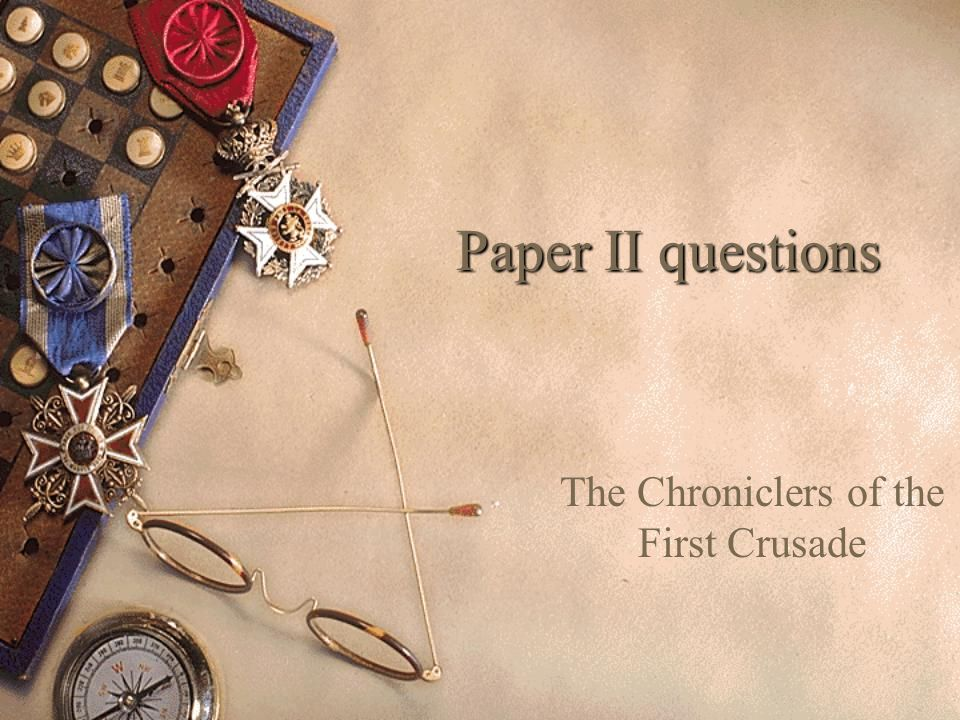 Paper II questions The Chroniclers of the First Crusade