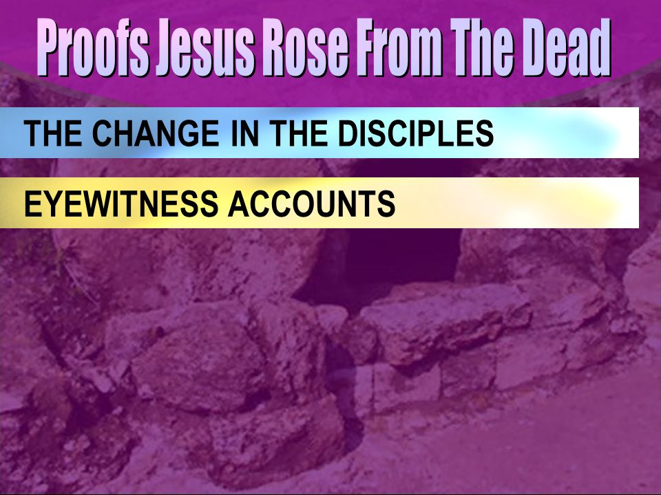 THE CHANGE IN THE DISCIPLES EYEWITNESS ACCOUNTS