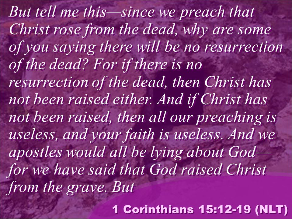 that can't be true if there is no resurrection of the dead.
