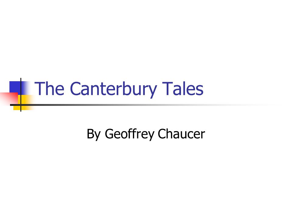Chaucer Chaucer was often called the father of English poetry.