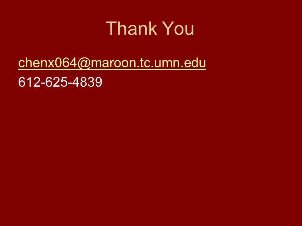 Thank You chenx064@maroon.tc.umn.edu 612-625-4839