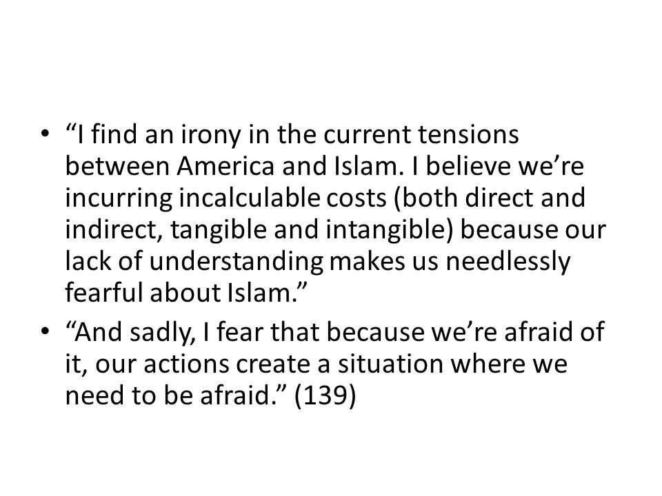 I find an irony in the current tensions between America and Islam.