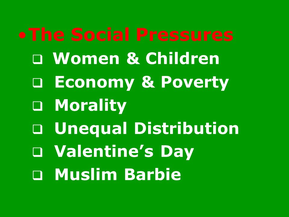The Social Pressures  Women & Children  Economy & Poverty  Morality  Unequal Distribution  Valentine's Day  Muslim Barbie