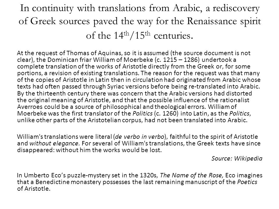 In continuity with translations from Arabic, a rediscovery of Greek sources paved the way for the Renaissance spirit of the 14 th /15 th centuries.