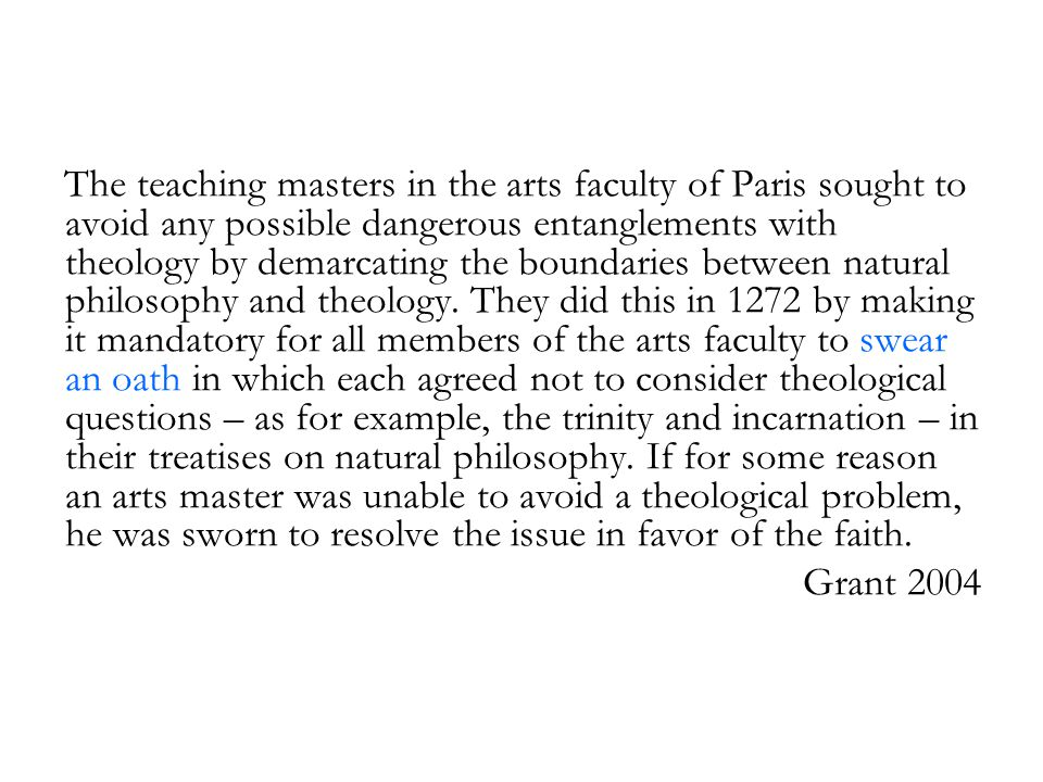 The teaching masters in the arts faculty of Paris sought to avoid any possible dangerous entanglements with theology by demarcating the boundaries between natural philosophy and theology.