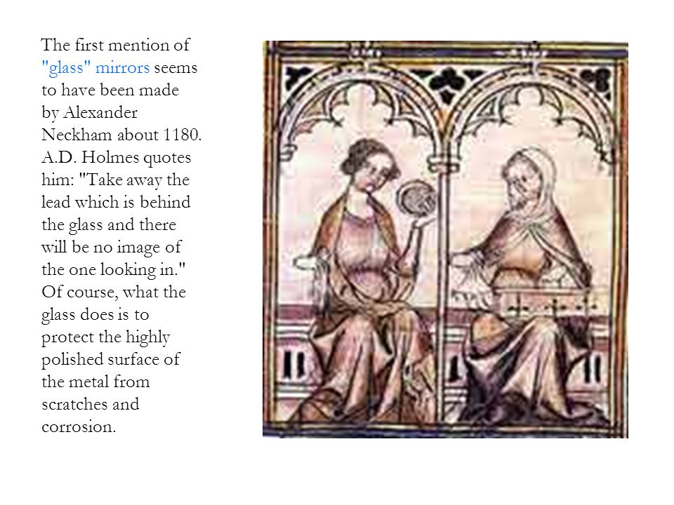 The first mention of glass mirrors seems to have been made by Alexander Neckham about 1180.
