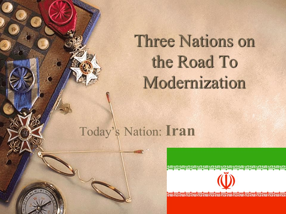 Three Nations on the Road To Modernization Today's Nation: Iran