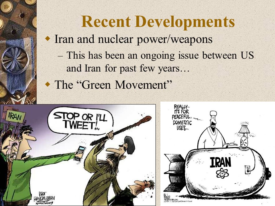 """Recent Developments  Iran and nuclear power/weapons – This has been an ongoing issue between US and Iran for past few years…  The """"Green Movement"""""""