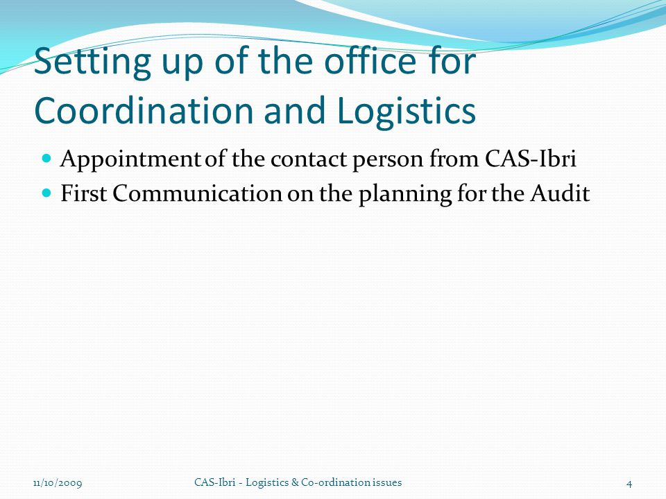 Setting up of the office for Coordination and Logistics Appointment of the contact person from CAS-Ibri First Communication on the planning for the Audit CAS-Ibri - Logistics & Co-ordination issues11/10/20094