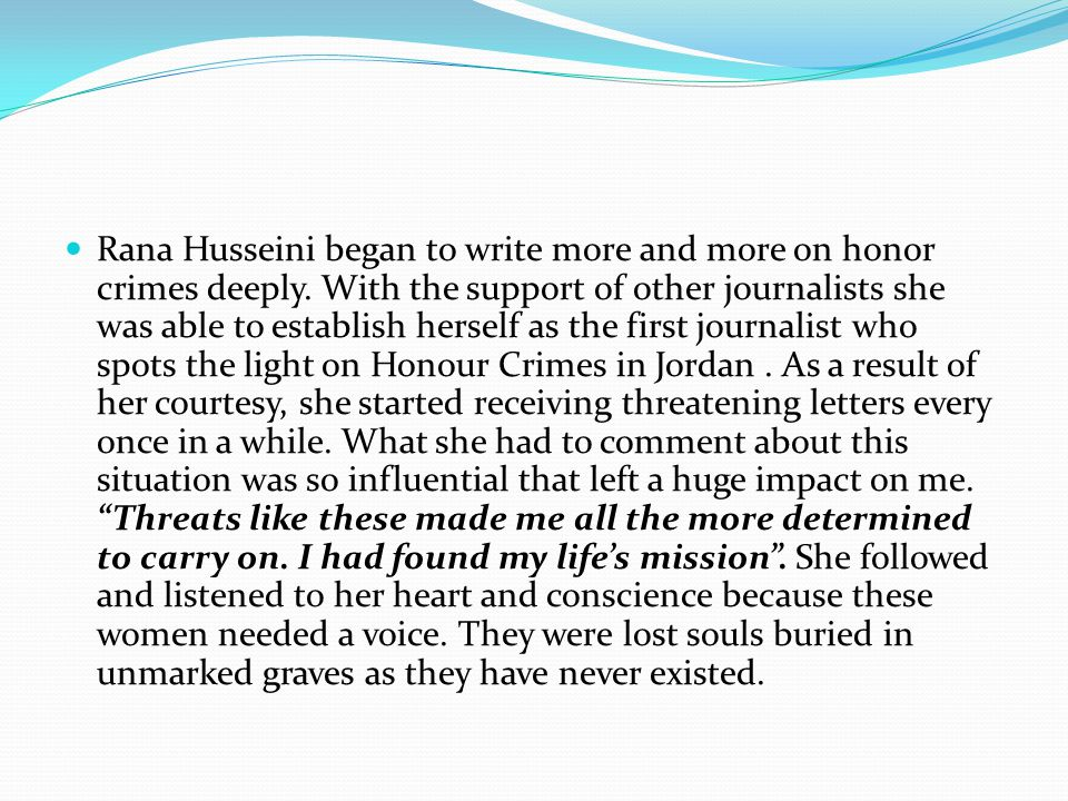 Rana Husseini began to write more and more on honor crimes deeply.