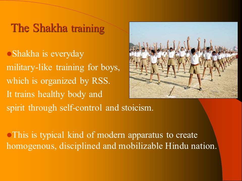The Shakha training Shakha is everyday military-like training for boys, which is organized by RSS.