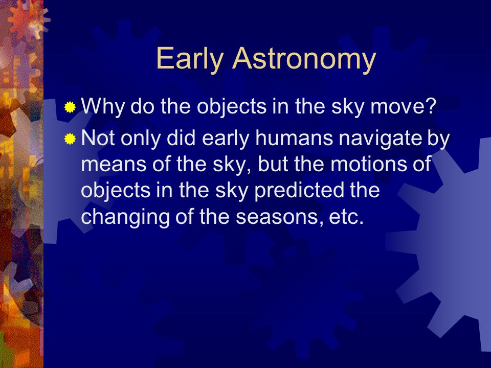 Early Astronomy  Why do the objects in the sky move.