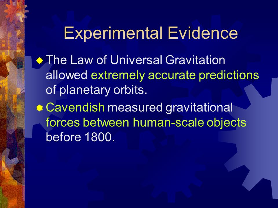 Experimental Evidence  The Law of Universal Gravitation allowed extremely accurate predictions of planetary orbits.