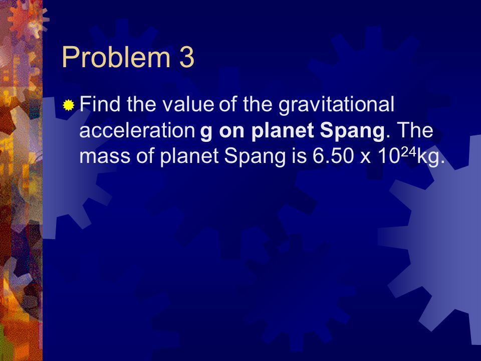 Problem 3  Find the value of the gravitational acceleration g on planet Spang.