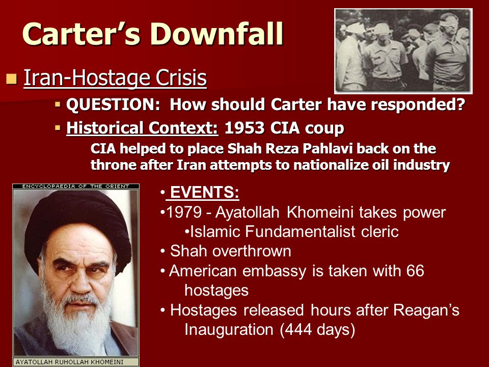 Carter's Downfall Iran-Hostage Crisis Iran-Hostage Crisis  QUESTION: How should Carter have responded.